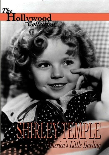 The Hollywood Collection: Shirley Temple: America's Little Darling
