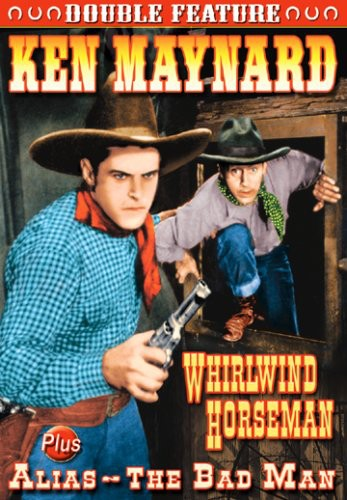 Ken Maynard: Whirlwind Horseman/ Alias The Bad Man [Black and White]