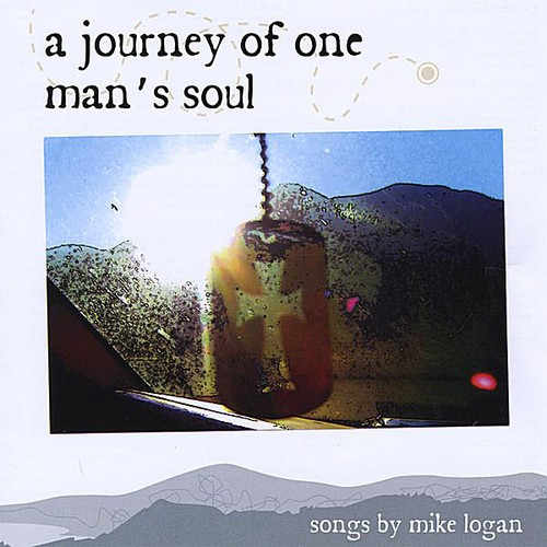 Journey of One Man's Soul: Songs By Mike Logan