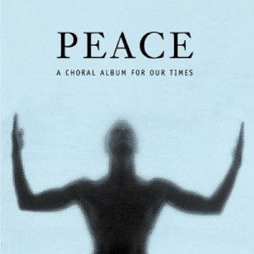 Peace: A Choral Album for Our Time