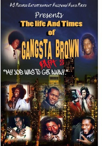 Life & Times of Gangsta Brown Part II