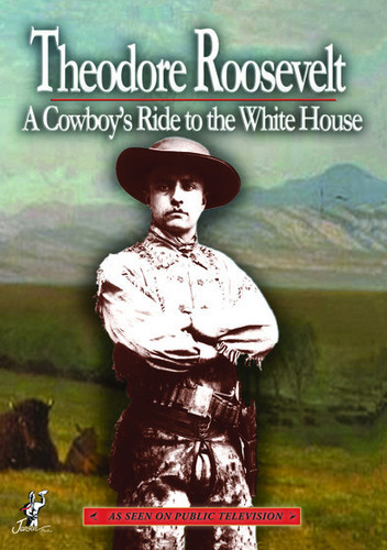 Theodore Roosevelt: A Cowboy's Ride to the White