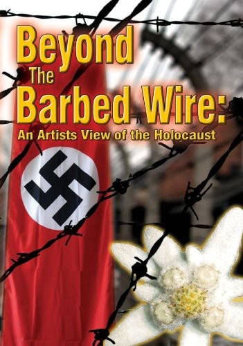 Beyond the Barbed Wire: Artists View of Holocaust