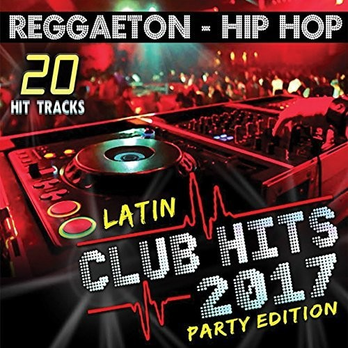 Latin Club Hits 2017 Party Edition (Various Artists)