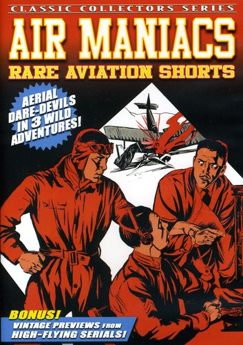 Air Maniacs: Rare Aviation Shorts [B&W]