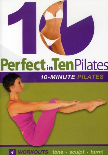 Perfect in Ten: Pilates 10-Minute Workouts