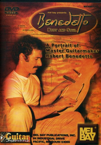 Benedetto Body and Soul: A Portrait Of Guitarmaker Robert Benedetto
