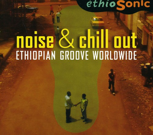 Noise & Chill Out: Ethiopian Groove Worldwide