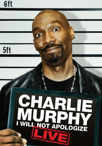 Charlie Murphy: I Will Not Apologize: Live