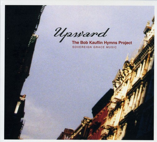 Upward: Bob Kauflin Hymns Project