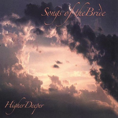 Songs of the Bride-Higher Deeper