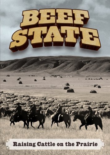 Beef State: Raising Cattle on the Prairie