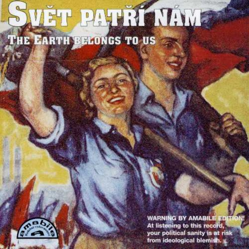 Earth Belongs to Us: Patriotic Hymns from Czechosl