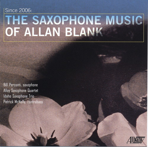Since 2006: The Saxophone Music of Allan Blank