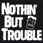 Nothin' But Trouble