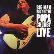 Big Man Big Guitar: Popa Chubby Live