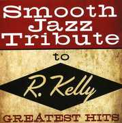 Smooth Jazz Tribute to R. Kelly /  Various