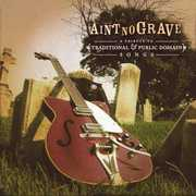 Ain't No Grave: A Tribute to Traditional & Public