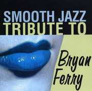 Smooth Jazz Tribute to Bryan Ferry /  Various