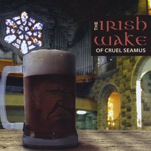 Irish Wake of Cruel Seamus