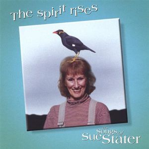 Spirit Rises/ The Songs of Sue Stater