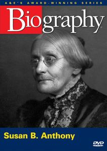 Biography: Susan B. Anthony [Documentary]
