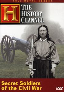 The History Channel: Full Metal Corset-Secret Soldiers Of The Civil   War