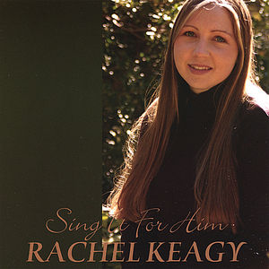 Keagy, Rachel : Sing It for Him