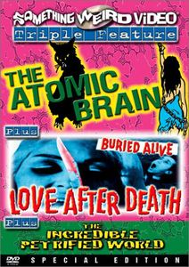 Atomic Brain/ Love After Death/ The Incredible Petrified World [SpecialEdition]
