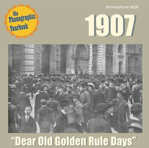 "The Phonographic Yearbook - 1907: ""Dear Old Golden Rule Days"""
