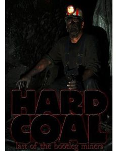 Hard Coal: Last of the Bootlegminers