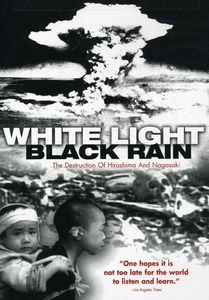 White Light/ Black Rain: Destruction of Hiroshima