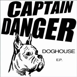 Captain Danger : Doghouse EP