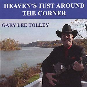 Tolley, Gary Lee : Heaven's Just Around the Corner
