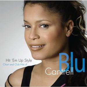 Hit Em Up Style: Chart & Club Hits of Blu Cantrell