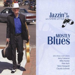 Mostly Blues Jazzin' It Up with Steve Little