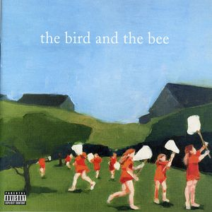 Bird & the Bee [Explicit Content]