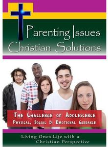The Challenge Of Adolescence: Physical, Social & Emotional Guidance