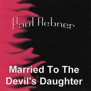 Rebner, Paul : Married to the Devil's Daughter