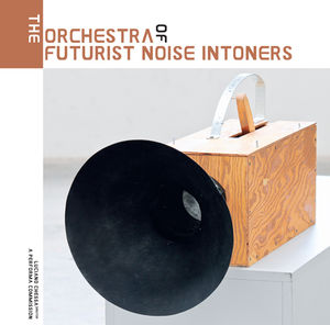 Orchestra of Futurist Noise Intoners /  Various