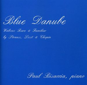 Blue Danube- Waltzes Rare & Familiar By Strauss Liszt & Chopin