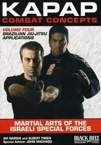 Kapap Combat Concepts, Vol. 4: Martial Arts Of The Israeli Special Forces - Brazilian Jiu-Jitsu Applications