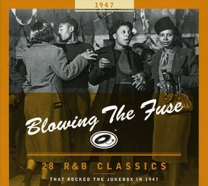 1947-Blowing the Fuse: 28 R&B Classics That Rocked