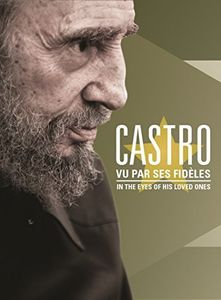 Castro: In The Eyes Of His Loved Ones/ Visto Por Sus Fieles