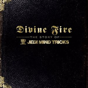 Divine Fire: Story of Jedi Mind Tricks