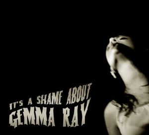 It's A Shame About Gemma Ray [Digipak]