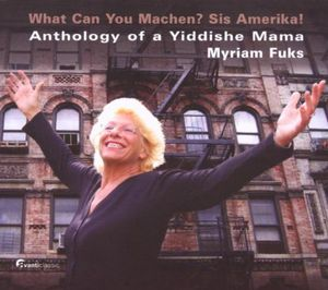 What Can You Machen Sis Amerikal /  Anthology of a Yiddish Mama