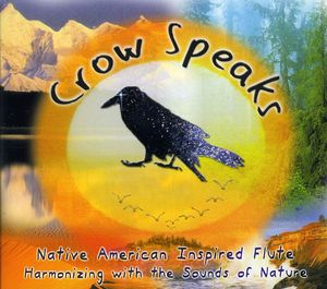 Crow Speaks-Native American Inspired Flute & the S
