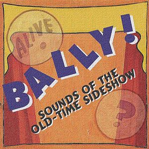 Bally! Sounds of the Old-Time Sideshow /  Various