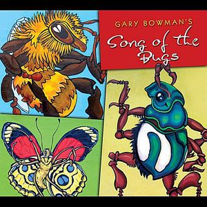 Gary Bowman's Song of the Bugs